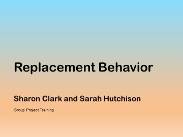 Replacement Behavior Group Project Training