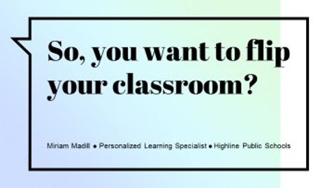 So, you want to flip your classroom?