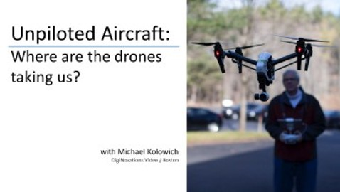 Unpiloted Aircraft: Where Are the Drones Taking Us?